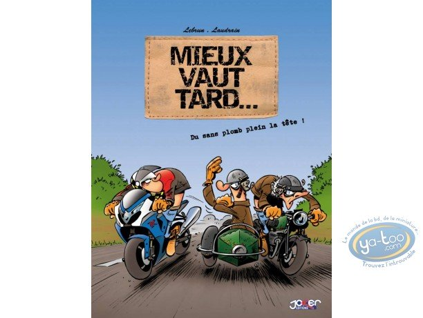 European Comic Books, Mieux vaut tard : It is better late volume 1 - Of unleaded full the head!
